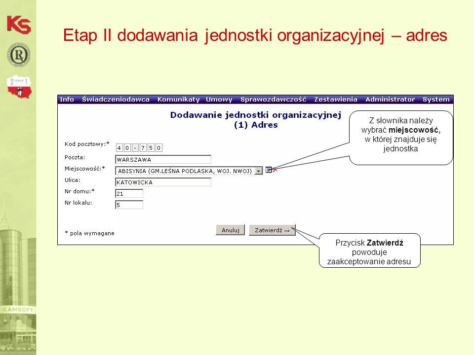 Etap II dodawania jednostki organizacyjnej – adres Z słownika należy wybrać miejscowość, w której znajduje się jednostka Przycisk Zatwierdź powoduje zaakceptowanie adresu