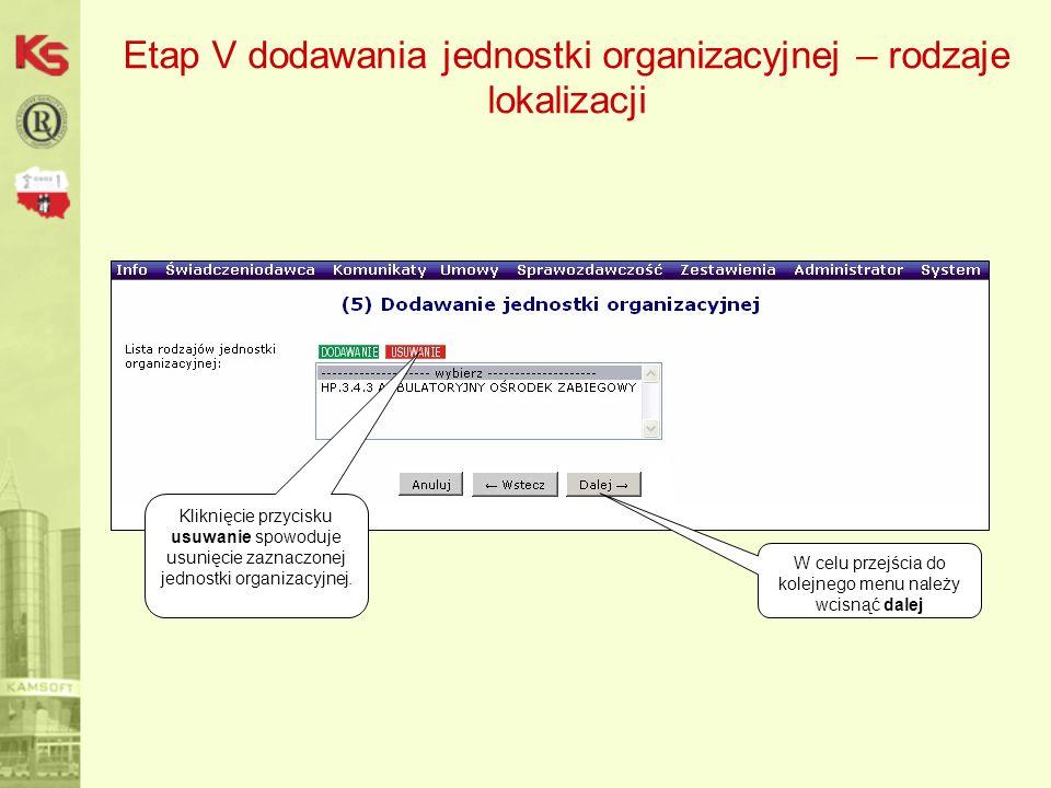 Etap V dodawania jednostki organizacyjnej – rodzaje lokalizacji W celu przejścia do kolejnego menu należy wcisnąć dalej Kliknięcie przycisku usuwanie spowoduje usunięcie zaznaczonej jednostki organizacyjnej.