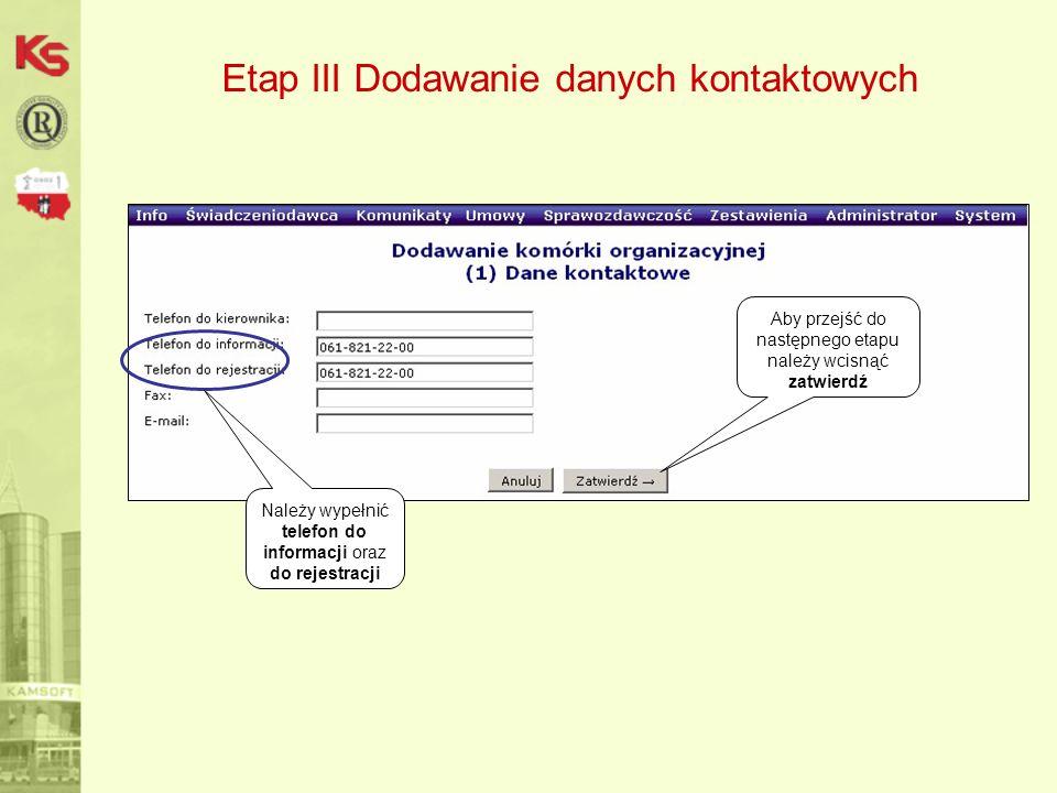 Etap III Dodawanie danych kontaktowych Należy wypełnić telefon do informacji oraz do rejestracji Aby przejść do następnego etapu należy wcisnąć zatwierdź