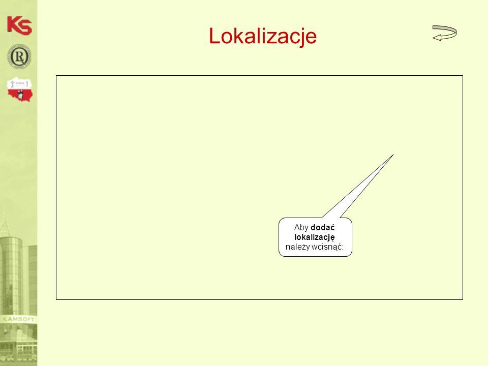 Lokalizacje Aby dodać lokalizację należy wcisnąć: