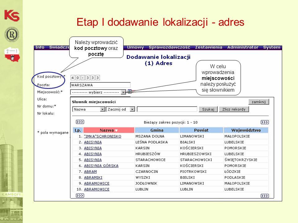 Etap I dodawanie lokalizacji - adres Należy wprowadzić kod pocztowy oraz pocztę W celu wprowadzenia miejscowości należy posłużyć się słownikiem