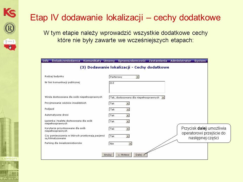 Etap IV dodawanie lokalizacji – cechy dodatkowe W tym etapie należy wprowadzić wszystkie dodatkowe cechy które nie były zawarte we wcześniejszych etapach: Przycisk dalej umożliwia operatorowi przejście do następnej części