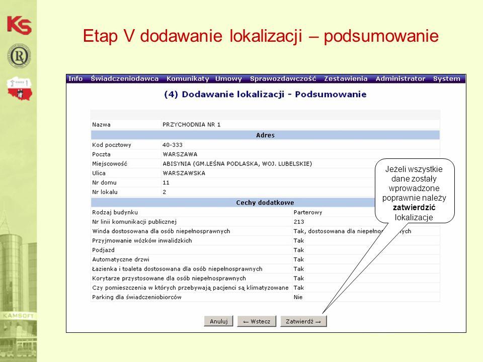 Etap V dodawanie lokalizacji – podsumowanie Jeżeli wszystkie dane zostały wprowadzone poprawnie należy zatwierdzić lokalizacje