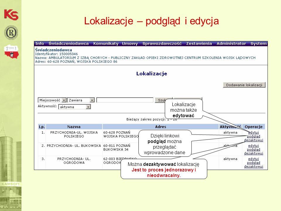 Lokalizacje – podgląd i edycja Lokalizacje można także edytować Można dezaktywować lokalizację Jest to proces jednorazowy i nieodwracalny.