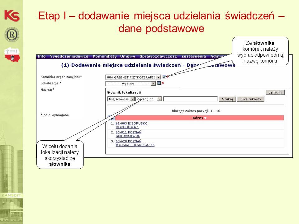 Etap I – dodawanie miejsca udzielania świadczeń – dane podstawowe Ze słownika komórek należy wybrać odpowiednią nazwę komórki W celu dodania lokalizacji należy skorzystać ze słownika