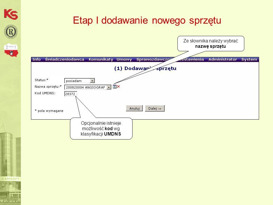 Etap I dodawanie nowego sprzętu Opcjonalnie istnieje możliwość kod wg klasyfikacji UMDNS Ze słownika należy wybrać nazwę sprzętu