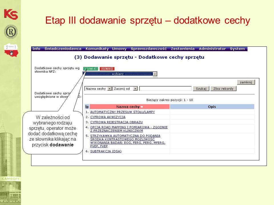 Etap III dodawanie sprzętu – dodatkowe cechy W zależności od wybranego rodzaju sprzętu, operator może dodać dodatkową cechę ze słownika klikając na przycisk dodawanie