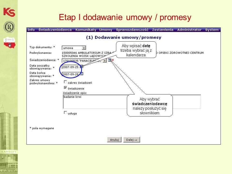 Etap I dodawanie umowy / promesy Aby wybrać świadczeniodawcę należy posłużyć się słownikiem Aby wpisać datę trzeba wybrać ją z kalendarza