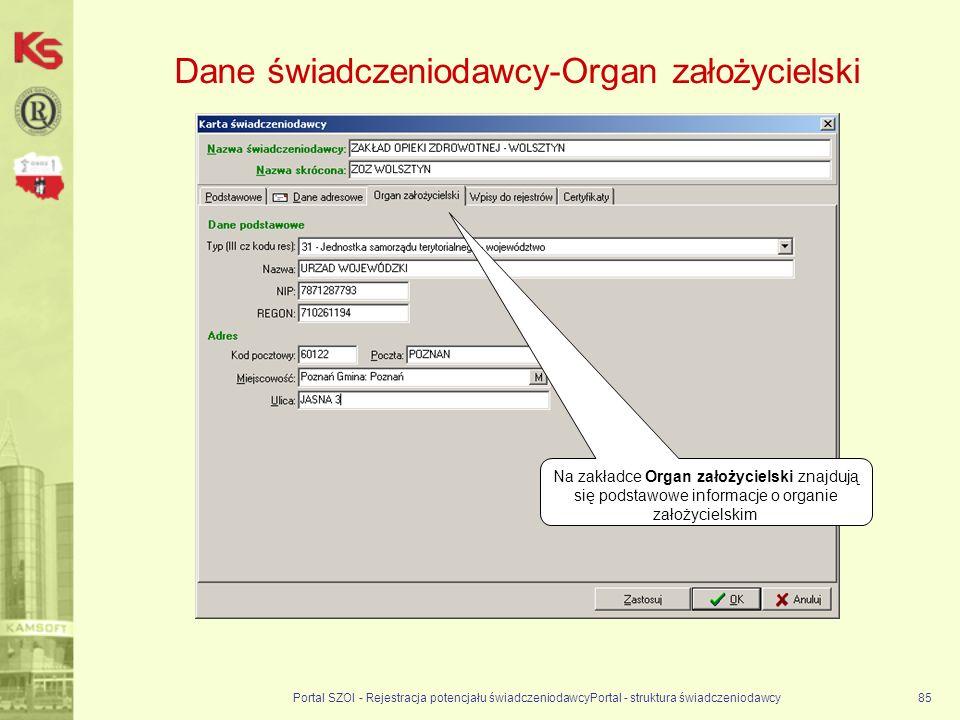 Dane świadczeniodawcy-Organ założycielski Portal SZOI - Rejestracja potencjału świadczeniodawcyPortal - struktura świadczeniodawcy85 Na zakładce Organ założycielski znajdują się podstawowe informacje o organie założycielskim