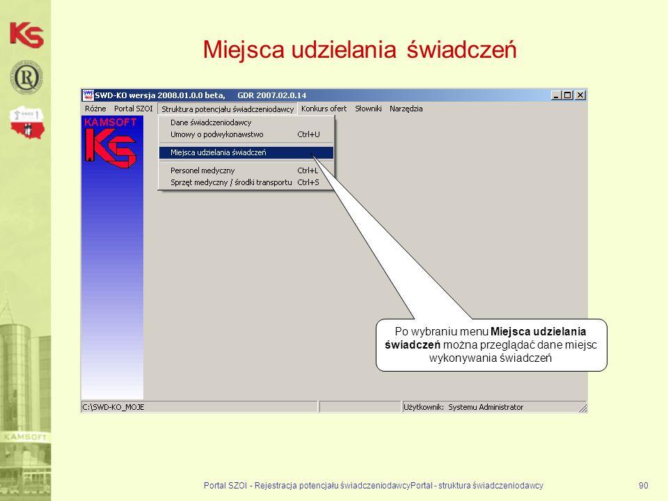 Miejsca udzielania świadczeń Portal SZOI - Rejestracja potencjału świadczeniodawcyPortal - struktura świadczeniodawcy90 Po wybraniu menu Miejsca udzielania świadczeń można przeglądać dane miejsc wykonywania świadczeń