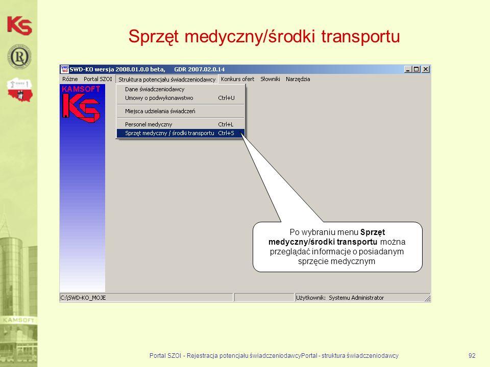 Sprzęt medyczny/środki transportu Portal SZOI - Rejestracja potencjału świadczeniodawcyPortal - struktura świadczeniodawcy92 Po wybraniu menu Sprzęt medyczny/środki transportu można przeglądać informacje o posiadanym sprzęcie medycznym