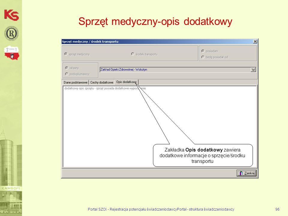 Sprzęt medyczny-opis dodatkowy Portal SZOI - Rejestracja potencjału świadczeniodawcyPortal - struktura świadczeniodawcy96 Zakładka Opis dodatkowy zawiera dodatkowe informacje o sprzęcie/środku transportu