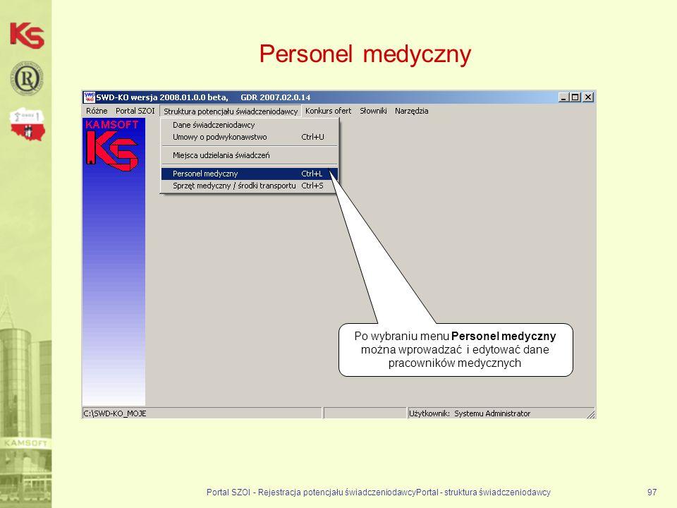 Personel medyczny Portal SZOI - Rejestracja potencjału świadczeniodawcyPortal - struktura świadczeniodawcy97 Po wybraniu menu Personel medyczny można wprowadzać i edytować dane pracowników medycznych