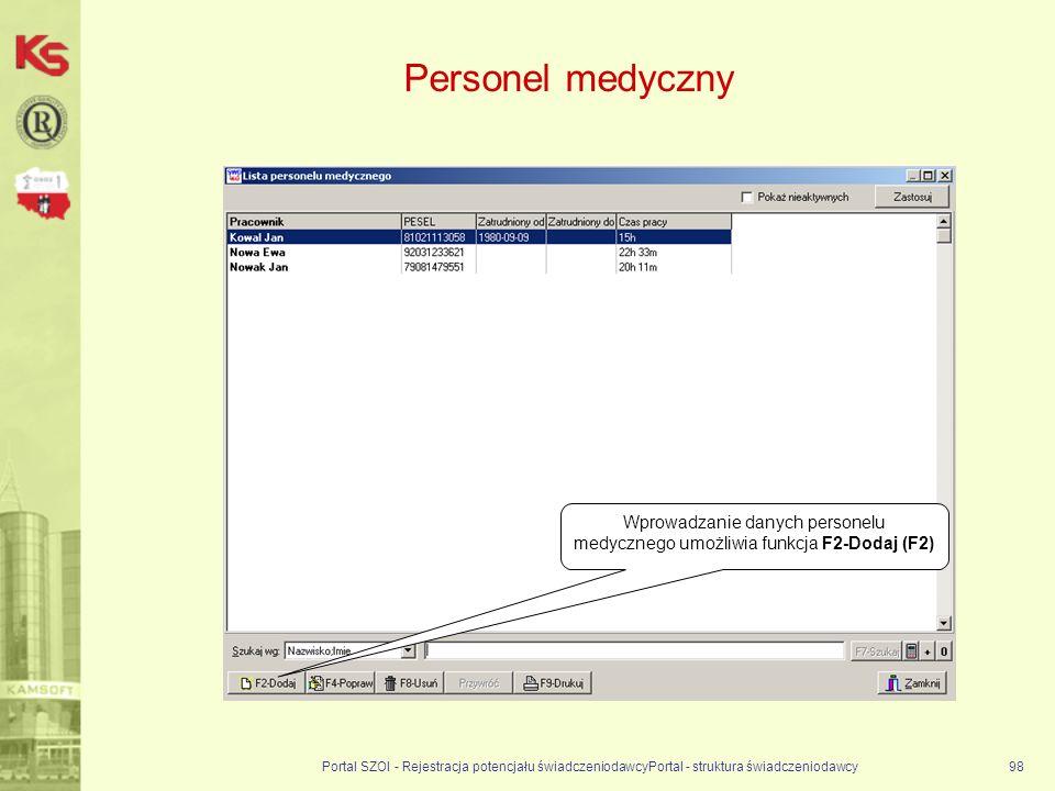 Personel medyczny Portal SZOI - Rejestracja potencjału świadczeniodawcyPortal - struktura świadczeniodawcy98 Wprowadzanie danych personelu medycznego umożliwia funkcja F2-Dodaj (F2)