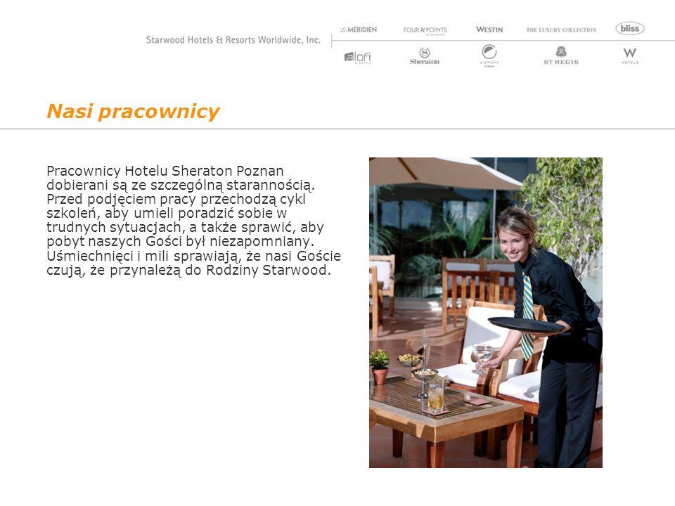 Nasi pracownicy Pracownicy Hotelu Sheraton Poznan dobierani są ze szczególną starannością.