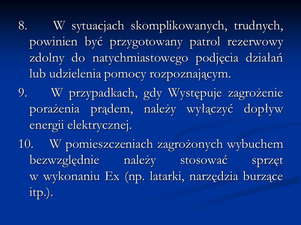 8. W sytuacjach skomplikowanych, trudnych, powinien być przygotowany patrol rezerwowy zdolny do natychmiastowego podjęcia działań lub udzielenia pomoc