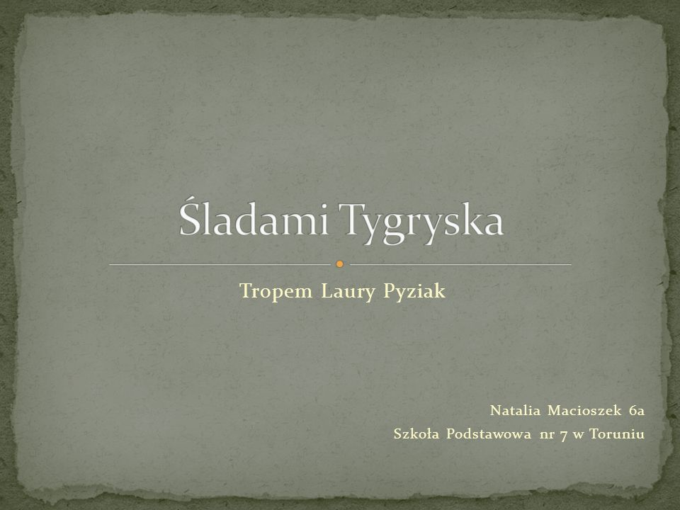 Tropem Laury Pyziak Natalia Macioszek 6a Szkoła Podstawowa nr 7 w Toruniu