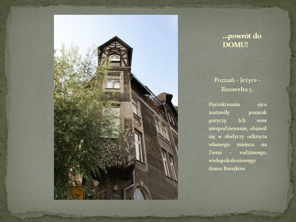 Poznań – Jeżyce – Roosvelta 5. Poszukiwania ojca zostawiły posmak goryczy. Ich sens niespodziewanie, objawił się w słodyczy odkrycia własnego miejsca