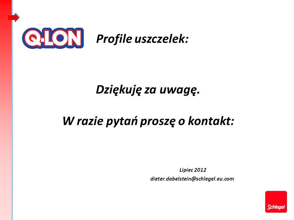 Dziękuję za uwagę. W razie pytań proszę o kontakt: Lipiec 2012 dieter.dabelstein@schlegel.eu.com Profile uszczelek: