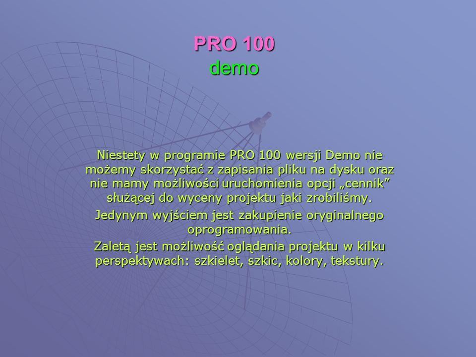 PRO 100 demo Niestety w programie PRO 100 wersji Demo nie możemy skorzystać z zapisania pliku na dysku oraz nie mamy możliwości uruchomienia opcji cennik służącej do wyceny projektu jaki zrobiliśmy.