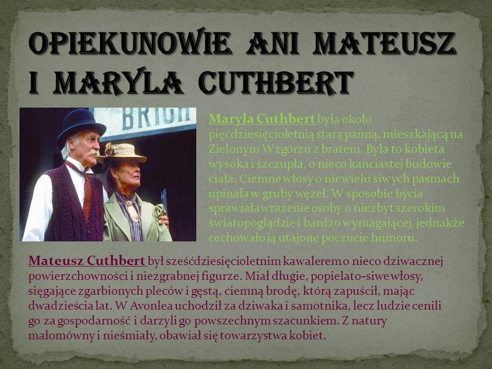 Maryla Cuthbert była około pięćdziesięcioletnią starą panną, mieszkającą na Zielonym Wzgórzu z bratem. Była to kobieta wysoka i szczupła, o nieco kanc