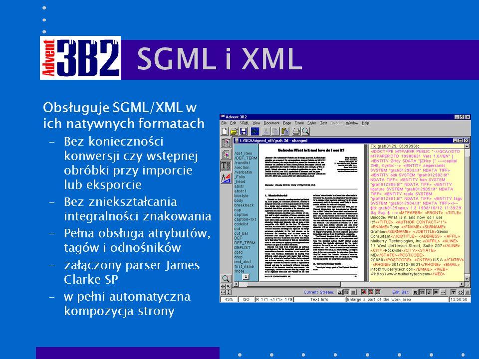 SGML i XML Obsługuje SGML/XML w ich natywnych formatach –Bez konieczności konwersji czy wstępnej obróbki przy imporcie lub eksporcie –Bez zniekształcania integralności znakowania –Pełna obsługa atrybutów, tagów i odnośników –załączony parser James Clarke SP –w pełni automatyczna kompozycja strony