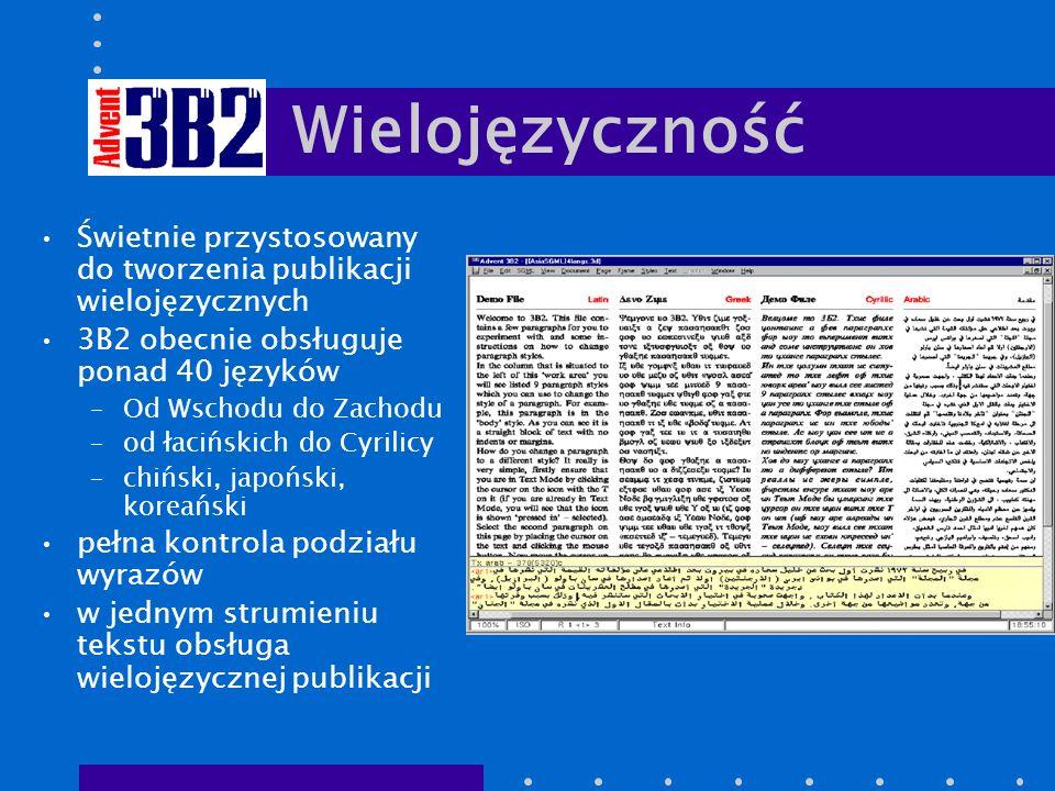 Wielojęzyczność Świetnie przystosowany do tworzenia publikacji wielojęzycznych 3B2 obecnie obsługuje ponad 40 języków –Od Wschodu do Zachodu –od łacińskich do Cyrilicy –chiński, japoński, koreański pełna kontrola podziału wyrazów w jednym strumieniu tekstu obsługa wielojęzycznej publikacji