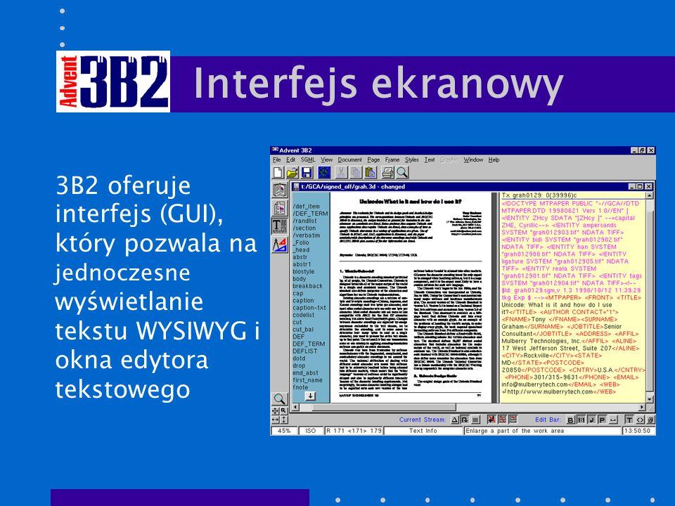 Interfejs ekranowy 3B2 oferuje interfejs (GUI), który pozwala na jednoczesne wyświetlanie tekstu WYSIWYG i okna edytora tekstowego