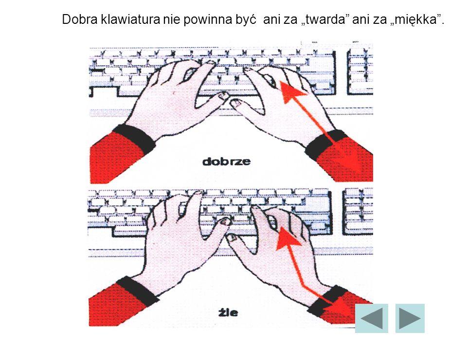 Dobra klawiatura nie powinna być ani za twarda ani za miękka.