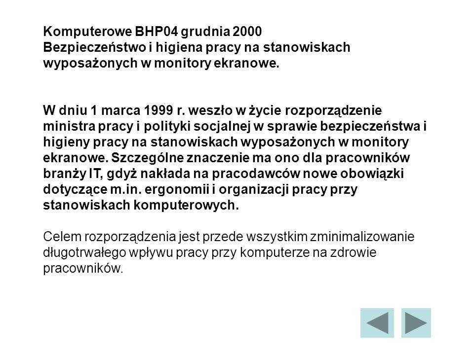 Komputerowe BHP04 grudnia 2000 Bezpieczeństwo i higiena pracy na stanowiskach wyposażonych w monitory ekranowe.