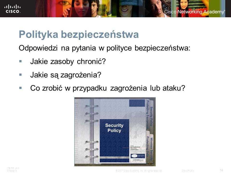 ITE PC v4.0 Chapter 9 14 © 2007 Cisco Systems, Inc. All rights reserved.Cisco Public Polityka bezpieczeństwa Odpowiedzi na pytania w polityce bezpiecz