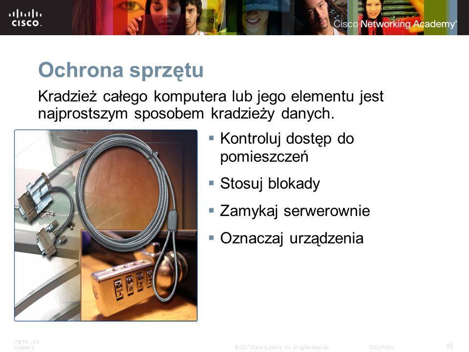 ITE PC v4.0 Chapter 9 15 © 2007 Cisco Systems, Inc. All rights reserved.Cisco Public Ochrona sprzętu Kradzież całego komputera lub jego elementu jest