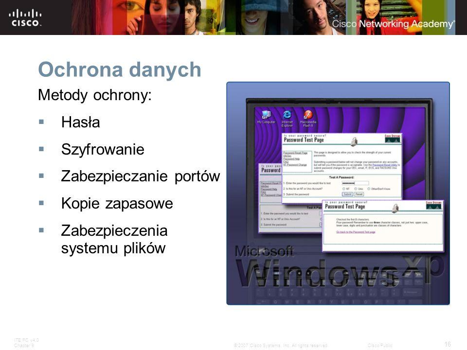 ITE PC v4.0 Chapter 9 16 © 2007 Cisco Systems, Inc. All rights reserved.Cisco Public Ochrona danych Metody ochrony: Hasła Szyfrowanie Zabezpieczanie p