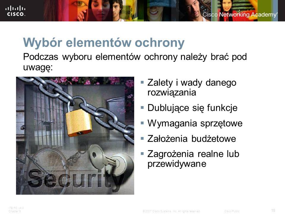 ITE PC v4.0 Chapter 9 18 © 2007 Cisco Systems, Inc. All rights reserved.Cisco Public Wybór elementów ochrony Podczas wyboru elementów ochrony należy b
