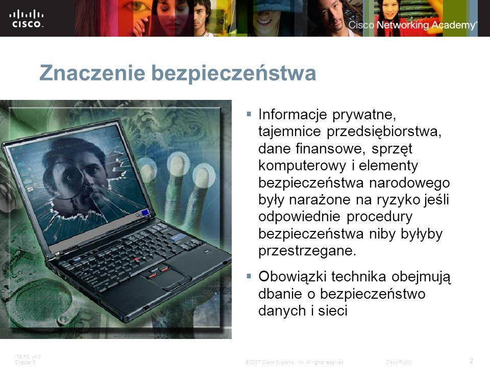 ITE PC v4.0 Chapter 9 2 © 2007 Cisco Systems, Inc. All rights reserved.Cisco Public Znaczenie bezpieczeństwa Informacje prywatne, tajemnice przedsiębi