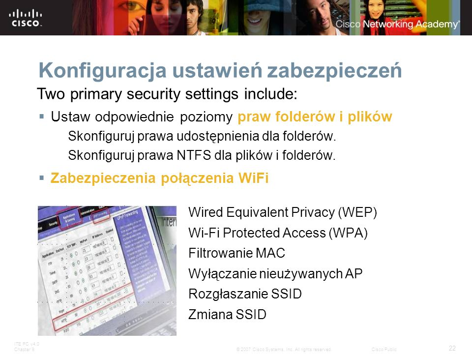 ITE PC v4.0 Chapter 9 22 © 2007 Cisco Systems, Inc. All rights reserved.Cisco Public Konfiguracja ustawień zabezpieczeń Two primary security settings