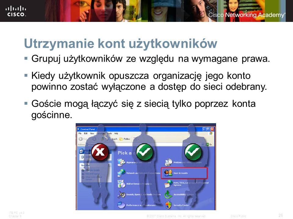 ITE PC v4.0 Chapter 9 26 © 2007 Cisco Systems, Inc. All rights reserved.Cisco Public Utrzymanie kont użytkowników Grupuj użytkowników ze względu na wy