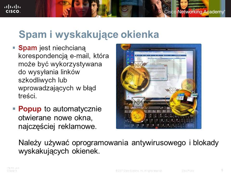 ITE PC v4.0 Chapter 9 8 © 2007 Cisco Systems, Inc. All rights reserved.Cisco Public Spam i wyskakujące okienka Należy używać oprogramowania antywiruso