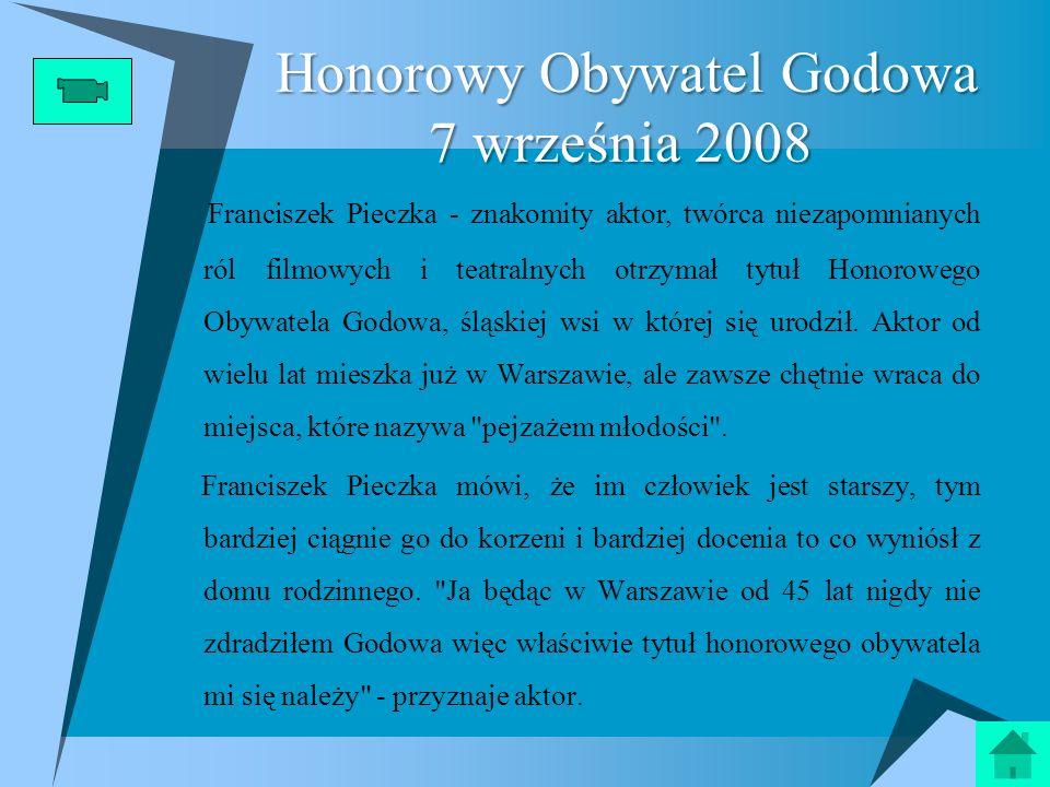 Franciszek Pieczka - znakomity aktor, twórca niezapomnianych ról filmowych i teatralnych otrzymał tytuł Honorowego Obywatela Godowa, śląskiej wsi w kt