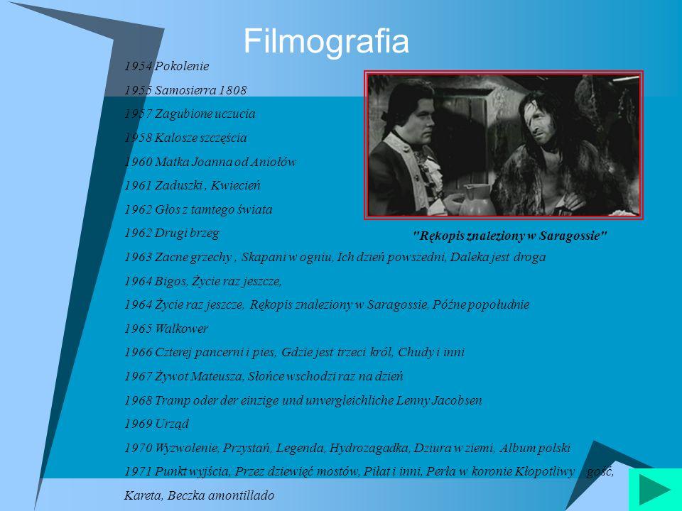 Filmografia 1954 Pokolenie 1955 Samosierra 1808 1957 Zagubione uczucia 1958 Kalosze szczęścia 1960 Matka Joanna od Aniołów 1961 Zaduszki, Kwiecień 196