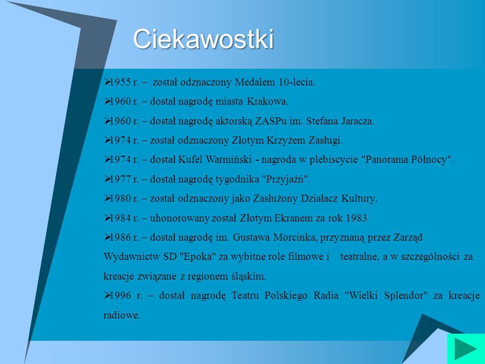 Ciekawostki Ciekawostki 1955 r. – został odznaczony Medalem 10-lecia. 1960 r. – dostał nagrodę miasta Krakowa. 1960 r. – dostał nagrodę aktorską ZASPu