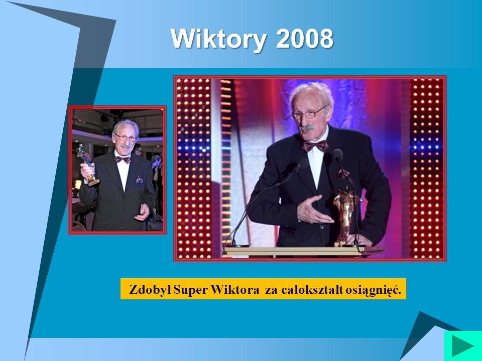Wiktory 2008 Zdobył Super Wiktora za całokształt osiągnięć.