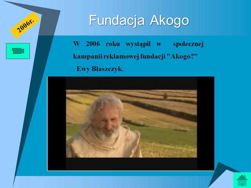 Fundacja Akogo W 2006 roku wystąpił w społecznej kampanii reklamowej fundacji