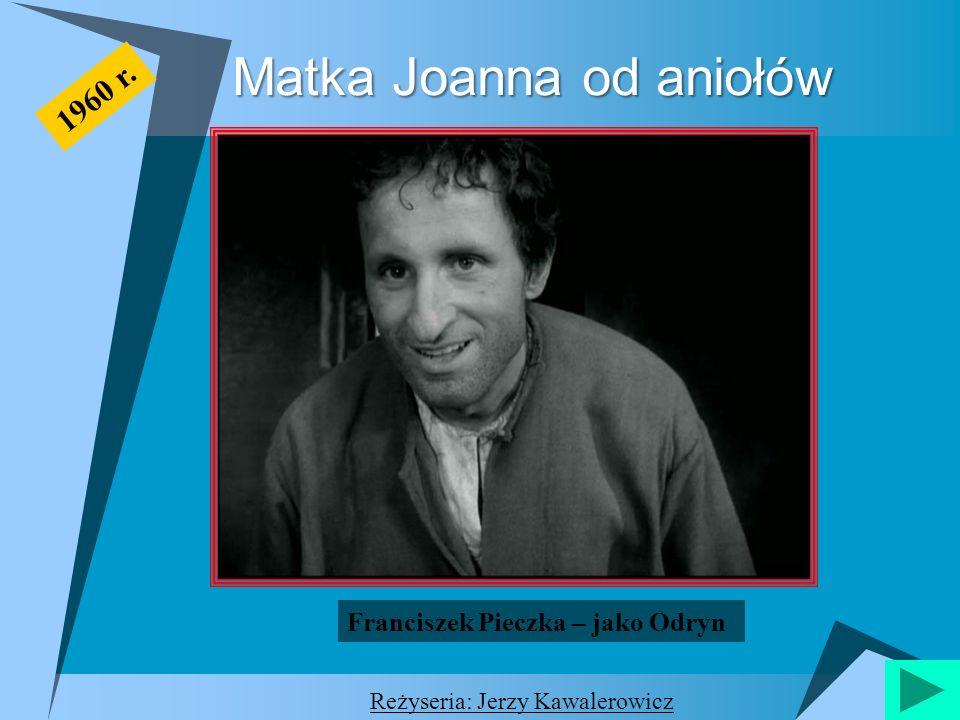 Matka Joanna od aniołów 1960 r. Franciszek Pieczka – jako Odryn Reżyseria: Jerzy Kawalerowicz