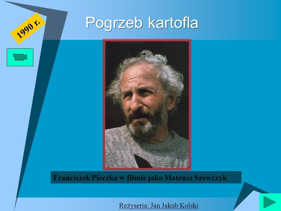 Pogrzeb kartofla Franciszek Pieczka w filmie jako Mateusz Szewczyk 1990 r. Reżyseria: Jan Jakub Kolski