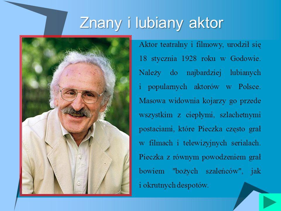 Znany i lubiany aktor Aktor teatralny i filmowy, urodził się 18 stycznia 1928 roku w Godowie. Należy do najbardziej lubianych i popularnych aktorów w