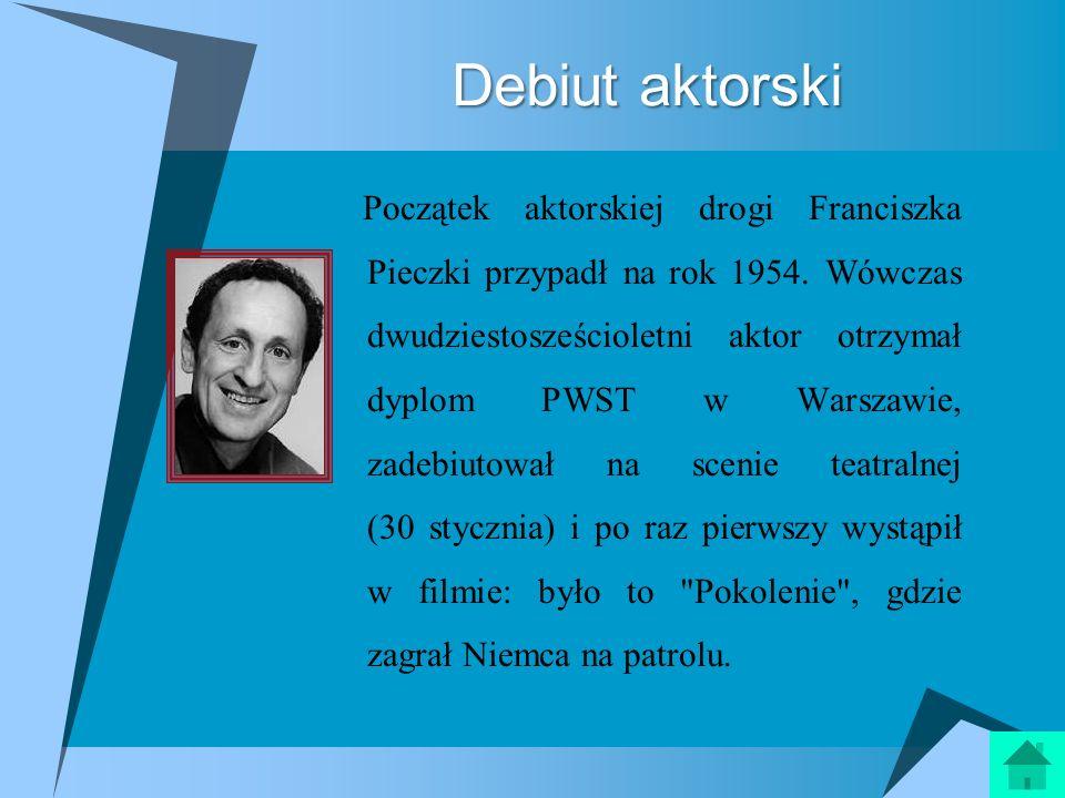 Debiut aktorski Początek aktorskiej drogi Franciszka Pieczki przypadł na rok 1954. Wówczas dwudziestosześcioletni aktor otrzymał dyplom PWST w Warszaw