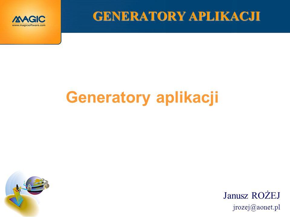 Janusz ROŻEJ jrozej@aonet.pl GENERATORY APLIKACJI Generatory aplikacji