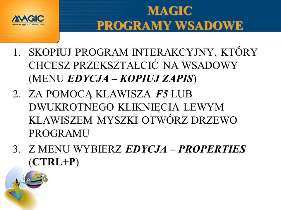MAGIC PROGRAMY WSADOWE 1.SKOPIUJ PROGRAM INTERAKCYJNY, KTÓRY CHCESZ PRZEKSZTAŁCIĆ NA WSADOWY (MENU EDYCJA – KOPIUJ ZAPIS) 2.ZA POMOCĄ KLAWISZA F5 LUB