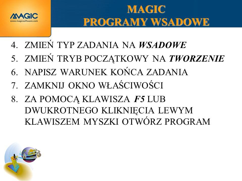 MAGIC PROGRAMY WSADOWE 4.ZMIEŃ TYP ZADANIA NA WSADOWE 5.ZMIEŃ TRYB POCZĄTKOWY NA TWORZENIE 6.NAPISZ WARUNEK KOŃCA ZADANIA 7.ZAMKNIJ OKNO WŁAŚCIWOŚCI 8